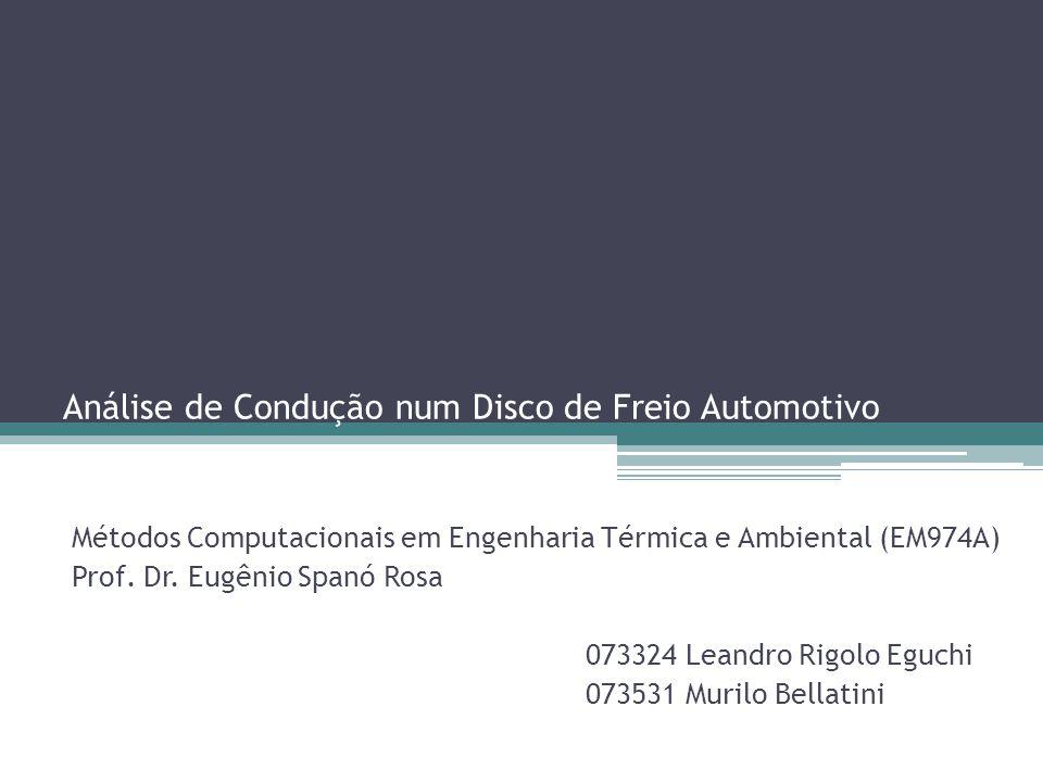 Análise de Condução num Disco de Freio Automotivo Métodos Computacionais em Engenharia Térmica e Ambiental (EM974A) Prof. Dr. Eugênio Spanó Rosa 07332