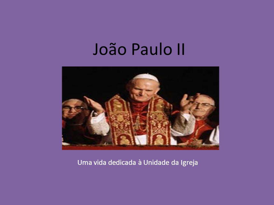 João Paulo II Uma vida dedicada à Unidade da Igreja