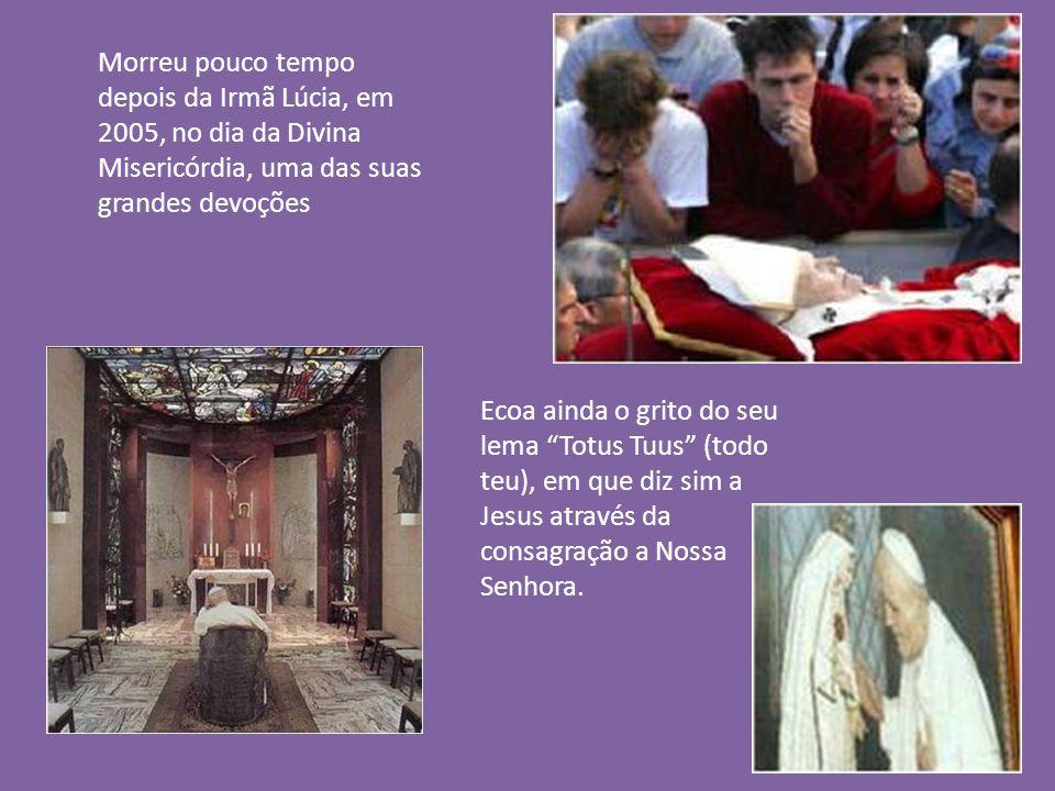 Morreu pouco tempo depois da Irmã Lúcia, em 2005, no dia da Divina Misericórdia, uma das suas grandes devoções Ecoa ainda o grito do seu lema Totus Tuus (todo teu), em que diz sim a Jesus através da consagração a Nossa Senhora.