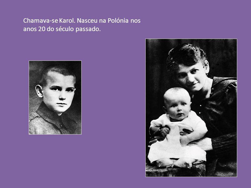 Chamava-se Karol. Nasceu na Polónia nos anos 20 do século passado.