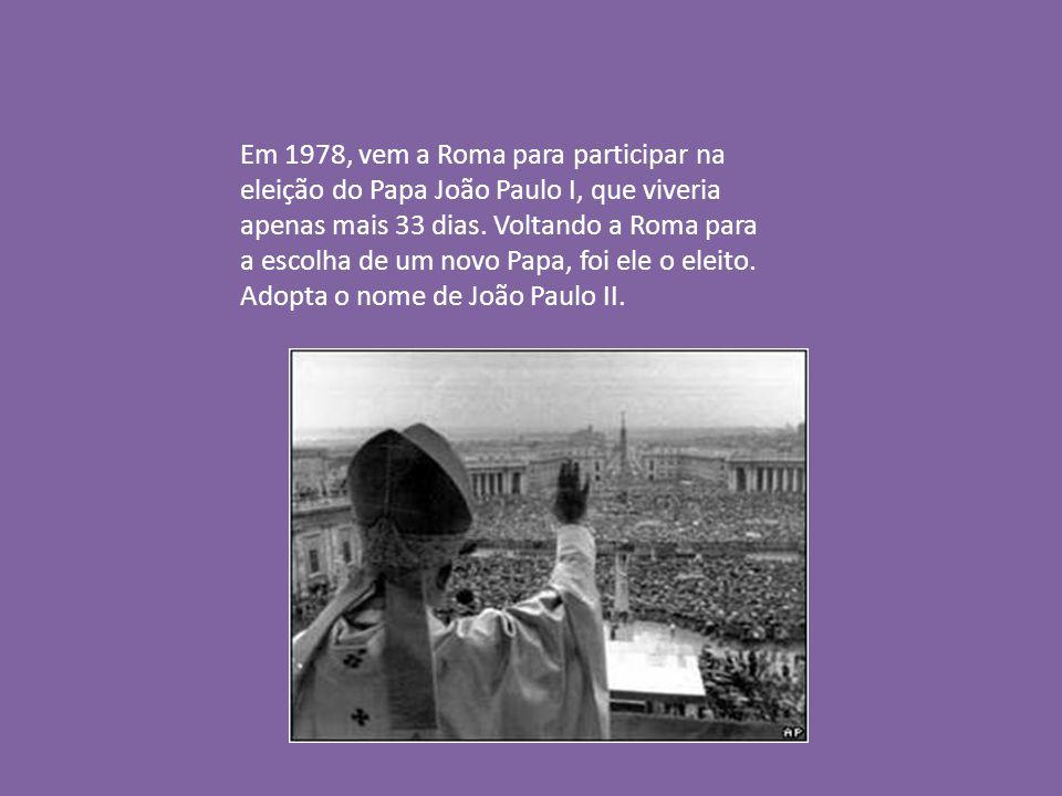 Em 1978, vem a Roma para participar na eleição do Papa João Paulo I, que viveria apenas mais 33 dias.