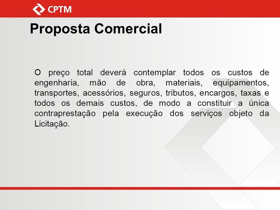 Proposta Comercial O preço total deverá contemplar todos os custos de engenharia, mão de obra, materiais, equipamentos, transportes, acessórios, segur