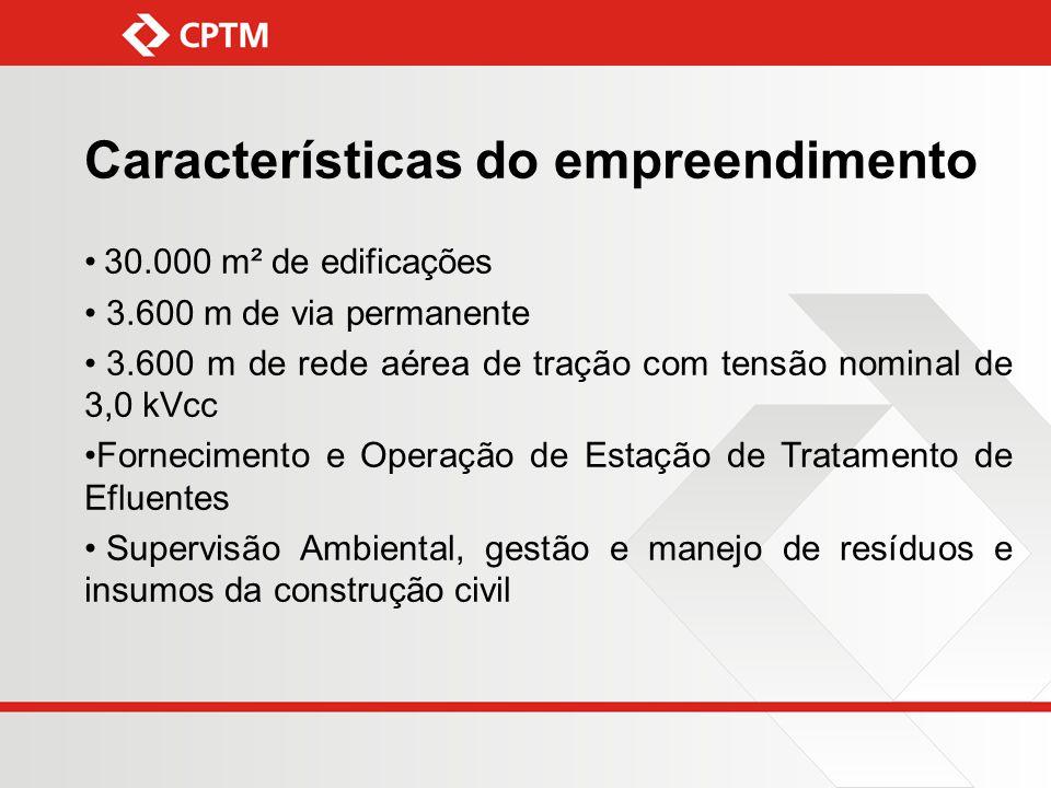 Características do empreendimento 30.000 m² de edificações 3.600 m de via permanente 3.600 m de rede aérea de tração com tensão nominal de 3,0 kVcc Fo