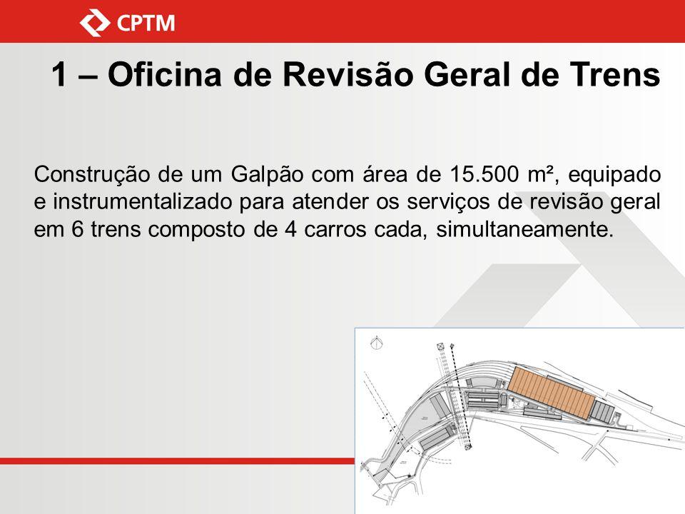 1 – Oficina de Revisão Geral de Trens Construção de um Galpão com área de 15.500 m², equipado e instrumentalizado para atender os serviços de revisão
