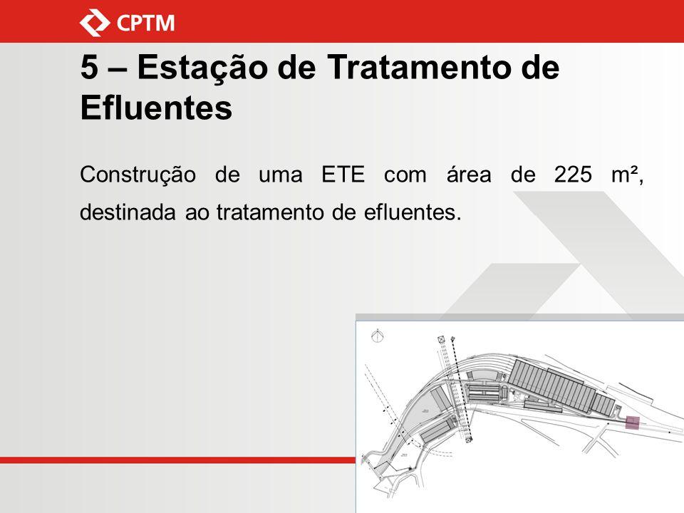 5 – Estação de Tratamento de Efluentes Construção de uma ETE com área de 225 m², destinada ao tratamento de efluentes.