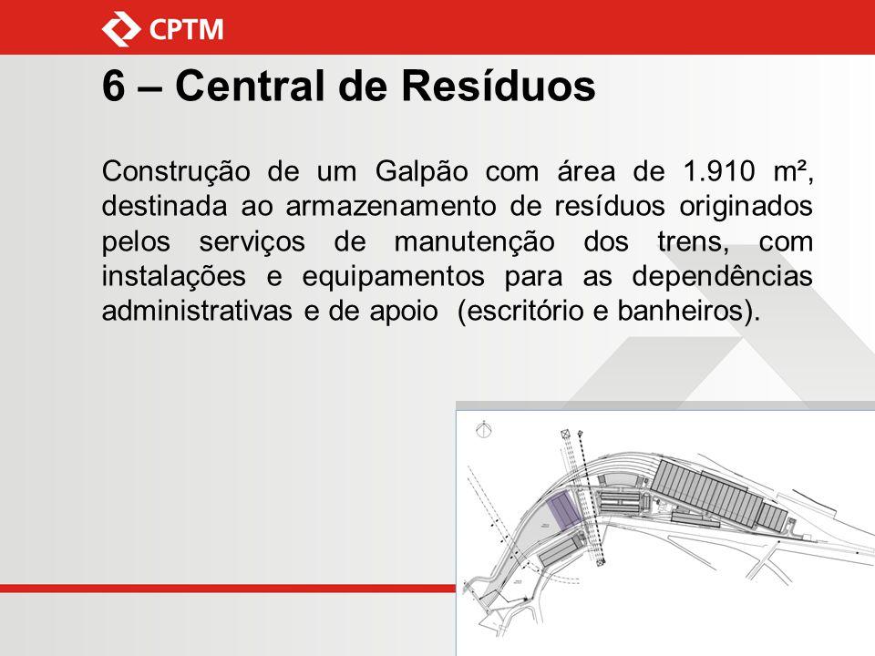 6 – Central de Resíduos Construção de um Galpão com área de 1.910 m², destinada ao armazenamento de resíduos originados pelos serviços de manutenção d