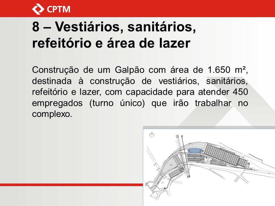 8 – Vestiários, sanitários, refeitório e área de lazer Construção de um Galpão com área de 1.650 m², destinada à construção de vestiários, sanitários,