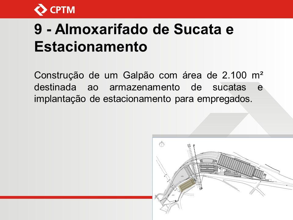 9 - Almoxarifado de Sucata e Estacionamento Construção de um Galpão com área de 2.100 m² destinada ao armazenamento de sucatas e implantação de estaci