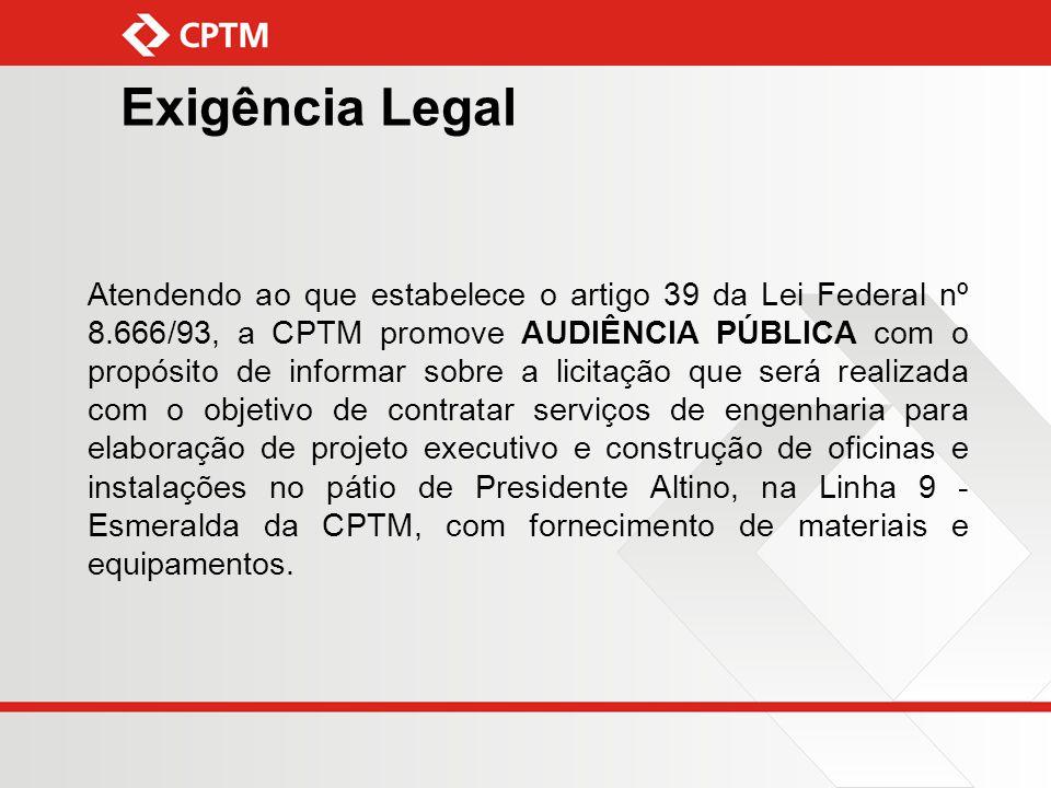Exigência Legal Atendendo ao que estabelece o artigo 39 da Lei Federal nº 8.666/93, a CPTM promove AUDIÊNCIA PÚBLICA com o propósito de informar sobre