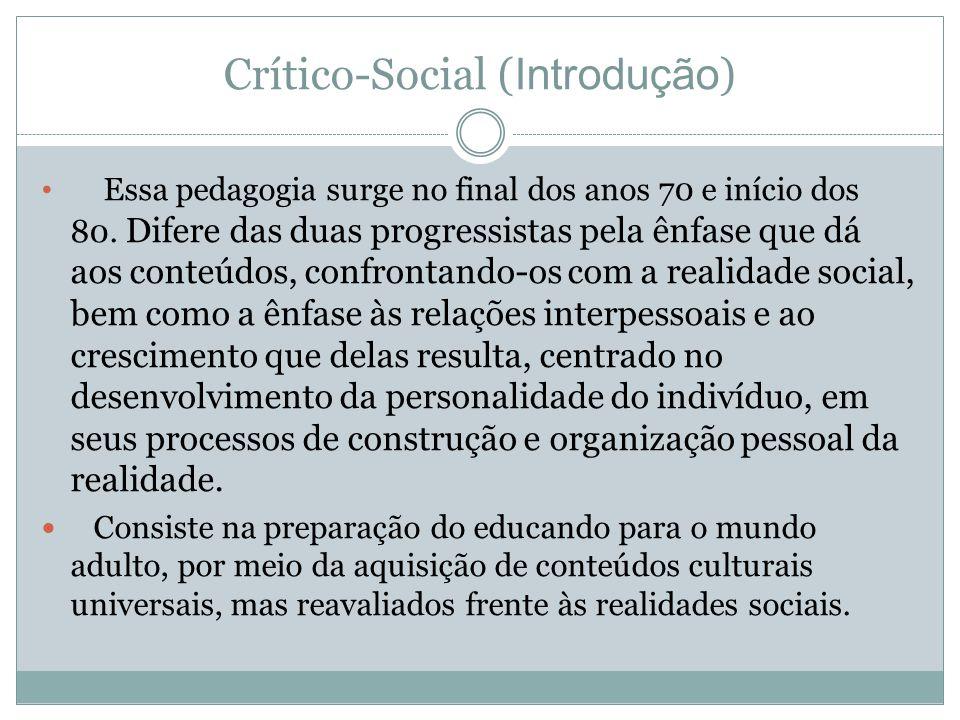 Crítico-Social ( Introdução ) Essa pedagogia surge no final dos anos 70 e início dos 80. Difere das duas progressistas pela ênfase que dá aos conteúdo