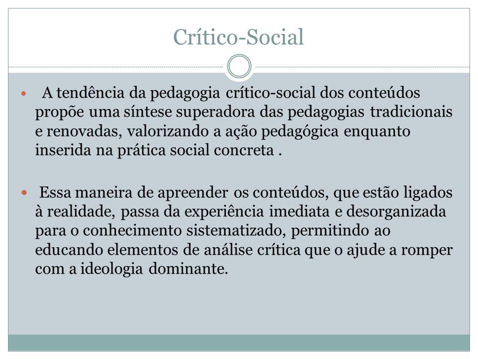 Crítico-Social A tendência da pedagogia crítico-social dos conteúdos propõe uma síntese superadora das pedagogias tradicionais e renovadas, valorizand