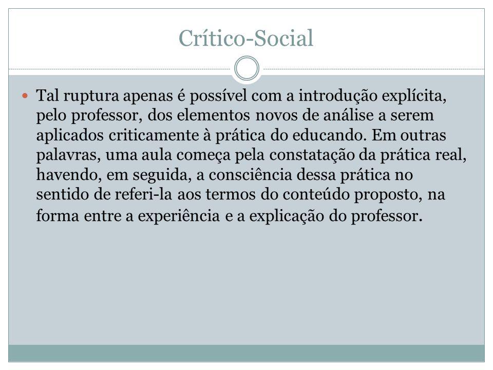 Crítico-Social Tal ruptura apenas é possível com a introdução explícita, pelo professor, dos elementos novos de análise a serem aplicados criticamente