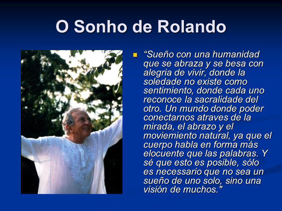 O Sonho de Rolando Sueño con una humanidad que se abraza y se besa con alegria de vivir, donde la soledade no existe como sentimiento, donde cada uno