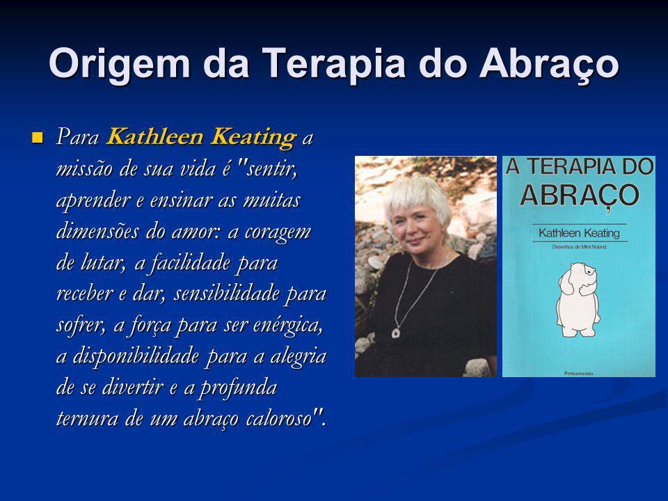 Origem da Terapia do Abraço Para Kathleen Keating a missão de sua vida é