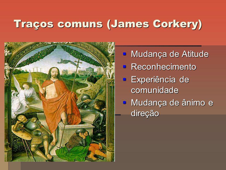 Traços comuns (James Corkery) Mudança de Atitude Mudança de Atitude Reconhecimento Reconhecimento Experiência de comunidade Experiência de comunidade