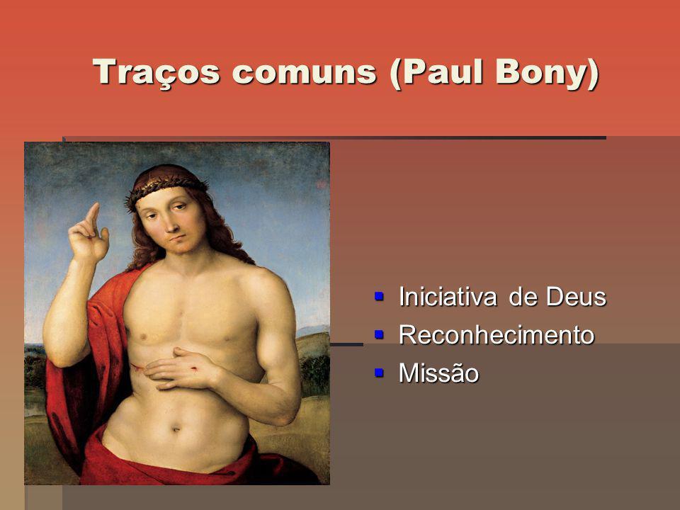 Traços comuns (Paul Bony) Iniciativa de Deus Iniciativa de Deus Reconhecimento Reconhecimento Missão Missão