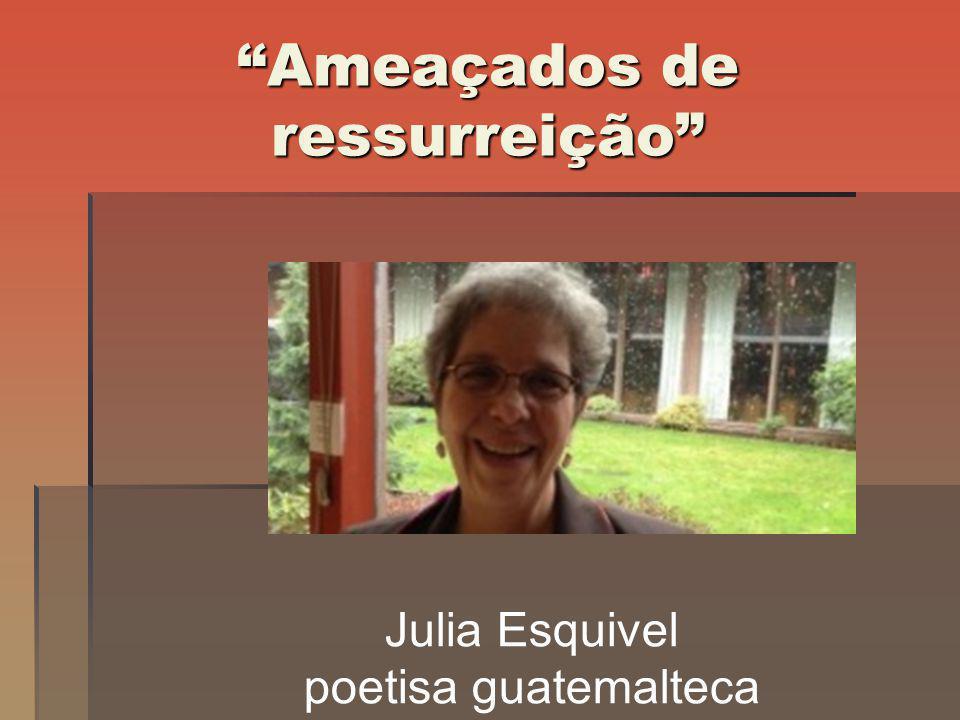 Ameaçados de ressurreição Julia Esquivel poetisa guatemalteca
