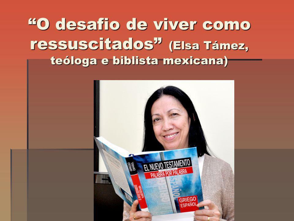 O desafio de viver como ressuscitados (Elsa Támez, teóloga e biblista mexicana)