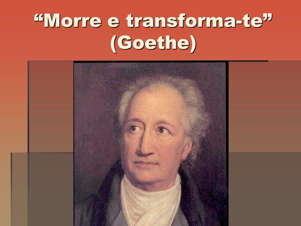 Morre e transforma-te (Goethe)
