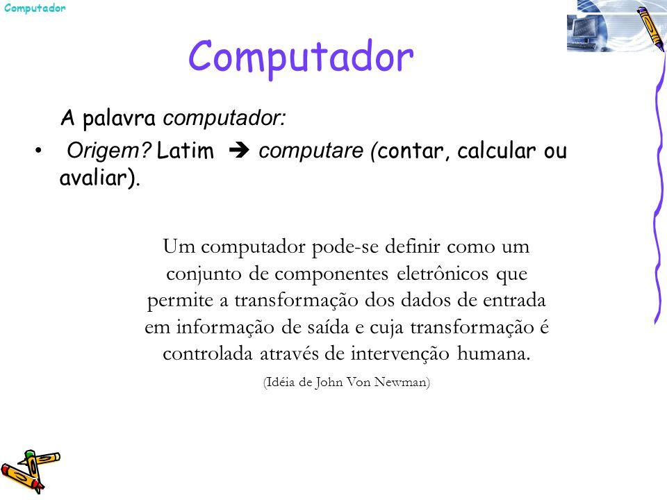 Computador A palavra computador: Origem? Latim computare ( contar, calcular ou avaliar). Um computador pode-se definir como um conjunto de componentes