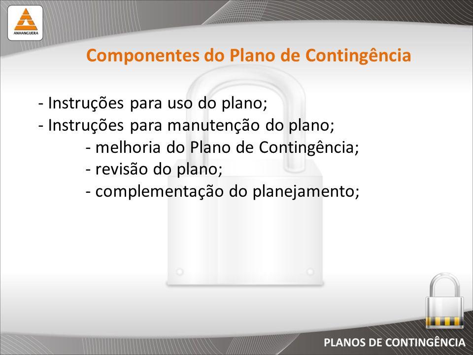 - Instruções para uso do plano; - Instruções para manutenção do plano; - melhoria do Plano de Contingência; - revisão do plano; - complementação do pl