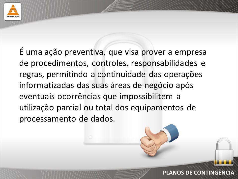 É uma ação preventiva, que visa prover a empresa de procedimentos, controles, responsabilidades e regras, permitindo a continuidade das operações info