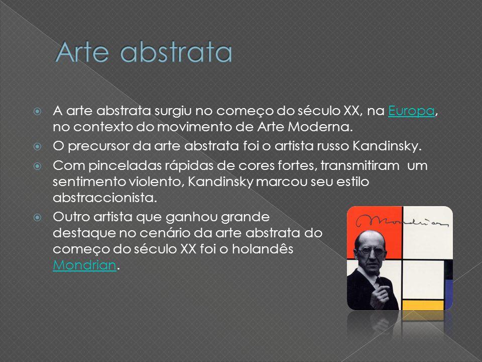 A arte abstrata surgiu no começo do século XX, na Europa, no contexto do movimento de Arte Moderna.Europa O precursor da arte abstrata foi o artista r