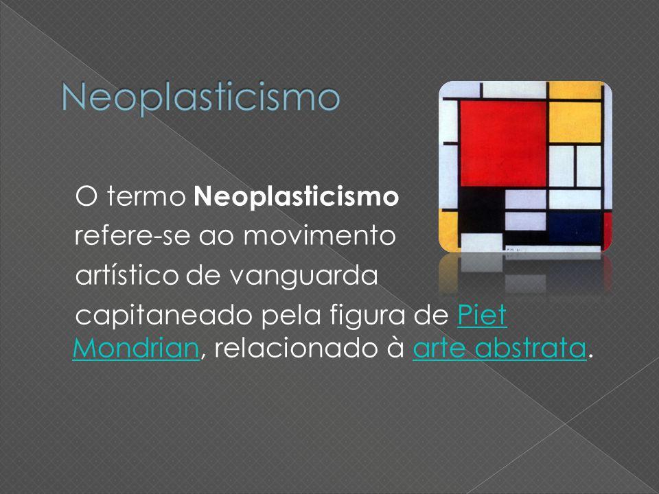 O termo Neoplasticismo refere-se ao movimento artístico de vanguarda capitaneado pela figura de Piet Mondrian, relacionado à arte abstrata.Piet Mondri