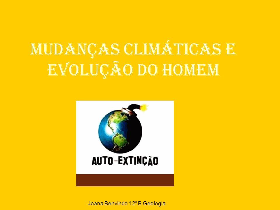 Mudanças climáticas e evolução do Homem Joana Benvindo 12º B Geologia