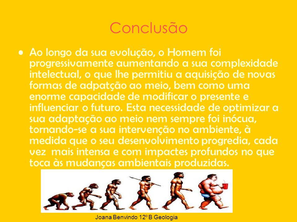 Conclusão Ao longo da sua evolução, o Homem foi progressivamente aumentando a sua complexidade intelectual, o que lhe permitiu a aquisição de novas fo