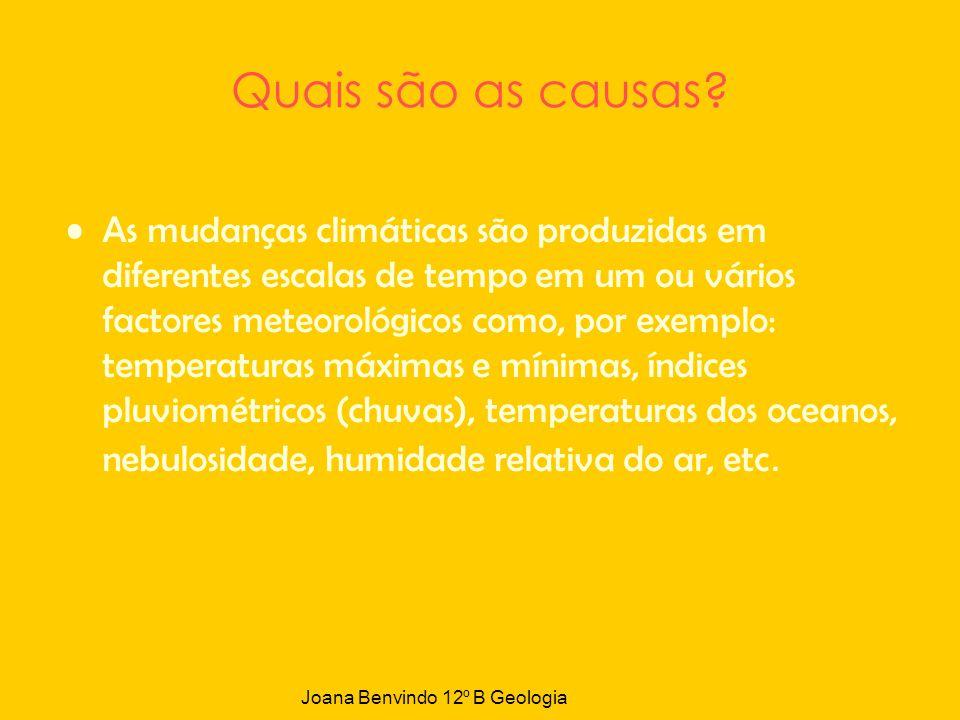 Quais são as causas? As mudanças climáticas são produzidas em diferentes escalas de tempo em um ou vários factores meteorológicos como, por exemplo: t