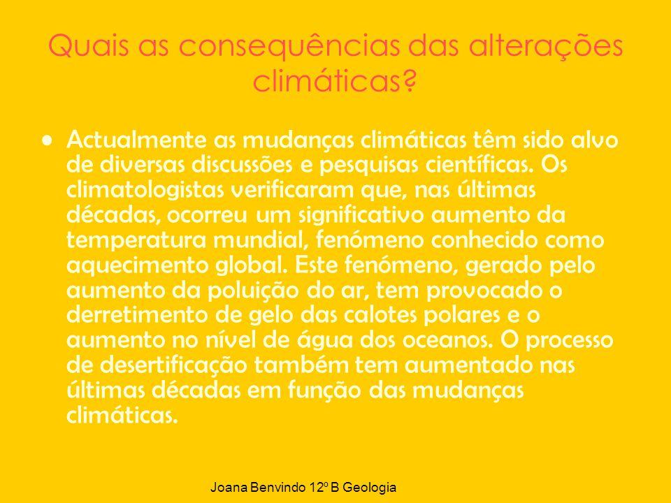 Quais as consequências das alterações climáticas? Actualmente as mudanças climáticas têm sido alvo de diversas discussões e pesquisas científicas. Os