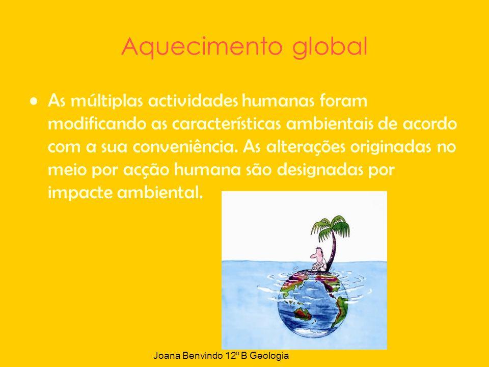 Aquecimento global As múltiplas actividades humanas foram modificando as características ambientais de acordo com a sua conveniência. As alterações or
