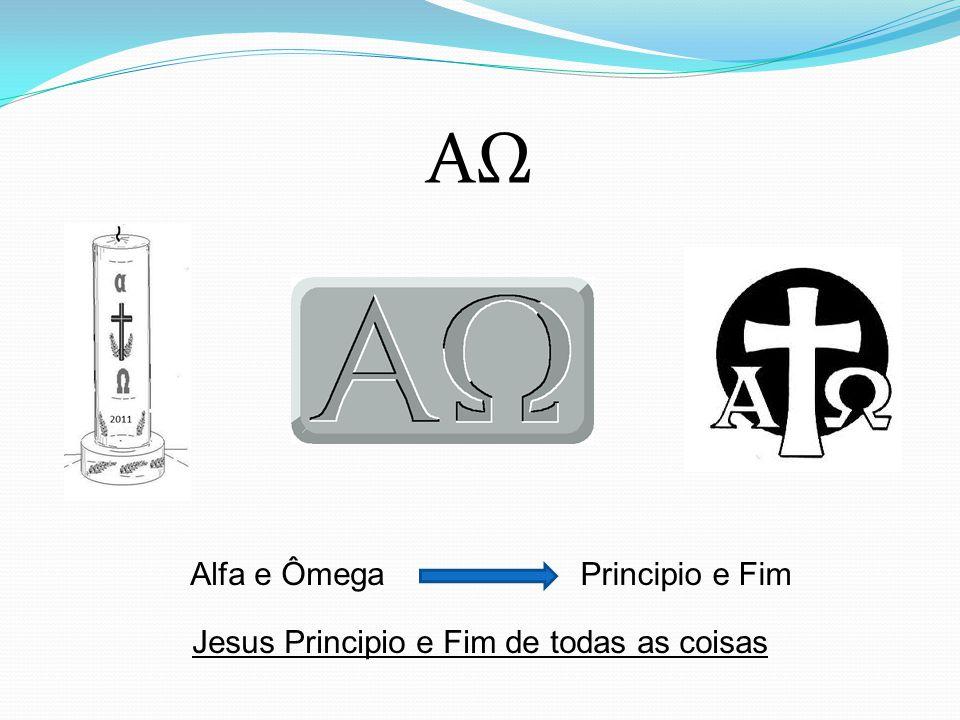 A Alfa e ÔmegaPrincipio e Fim Jesus Principio e Fim de todas as coisas
