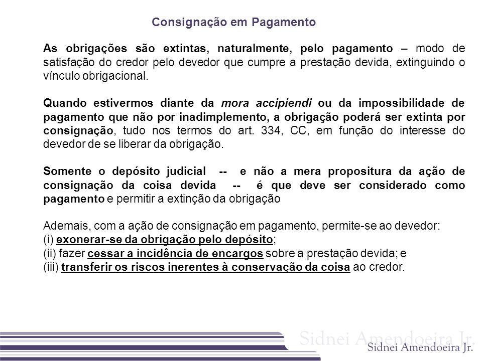 Consignação em Pagamento As obrigações são extintas, naturalmente, pelo pagamento – modo de satisfação do credor pelo devedor que cumpre a prestação d