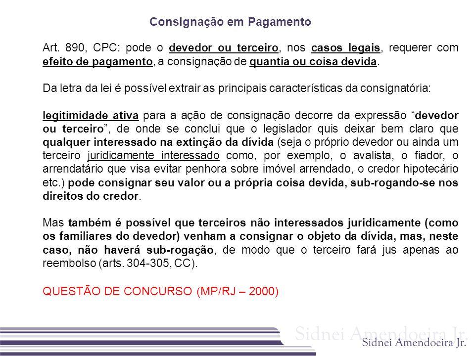 Consignação em Pagamento Art. 890, CPC: pode o devedor ou terceiro, nos casos legais, requerer com efeito de pagamento, a consignação de quantia ou co