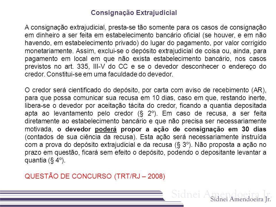 Consignação Extrajudicial A consignação extrajudicial, presta-se tão somente para os casos de consignação em dinheiro a ser feita em estabelecimento b