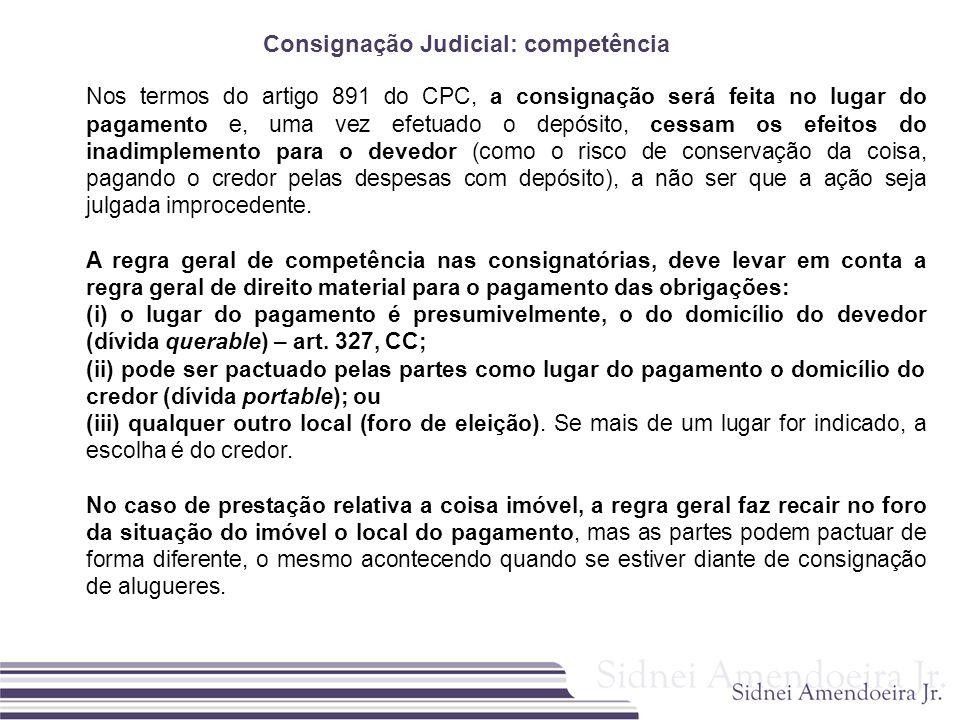 Consignação Judicial: competência Nos termos do artigo 891 do CPC, a consignação será feita no lugar do pagamento e, uma vez efetuado o depósito, cess