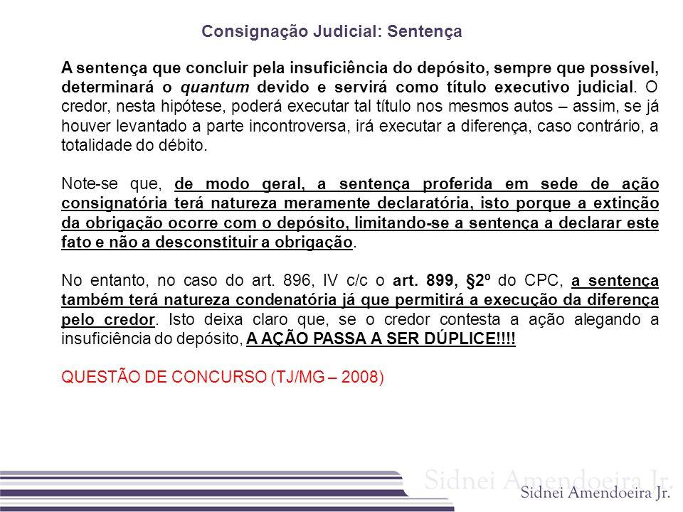 Consignação Judicial: Sentença A sentença que concluir pela insuficiência do depósito, sempre que possível, determinará o quantum devido e servirá com