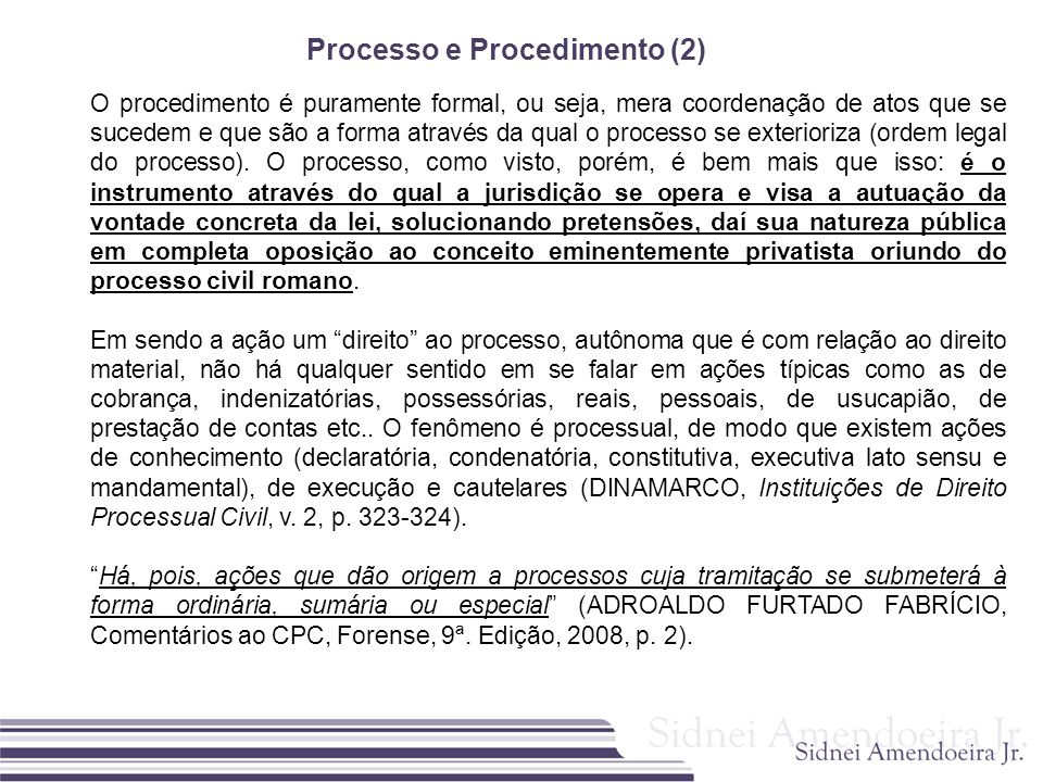 Processo e Procedimento (2) O procedimento é puramente formal, ou seja, mera coordenação de atos que se sucedem e que são a forma através da qual o pr