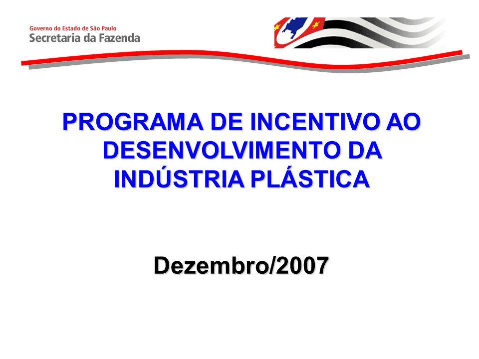 PROGRAMA DE INCENTIVO AO DESENVOLVIMENTO DA INDÚSTRIA PLÁSTICA Dezembro/2007