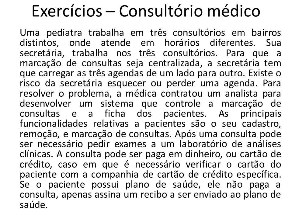 Exercícios – Consultório médico Uma pediatra trabalha em três consultórios em bairros distintos, onde atende em horários diferentes. Sua secretária, t