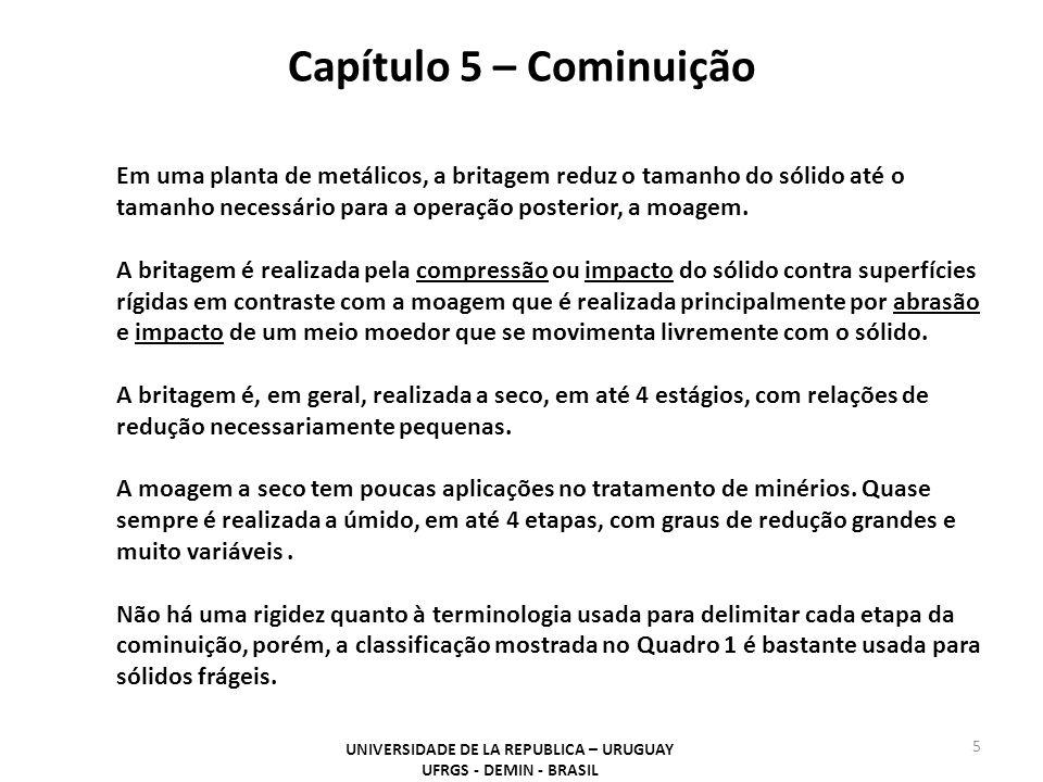 Capítulo 5 – Cominuição UNIVERSIDADE DE LA REPUBLICA – URUGUAY UFRGS - DEMIN - BRASIL 5 Em uma planta de metálicos, a britagem reduz o tamanho do sóli