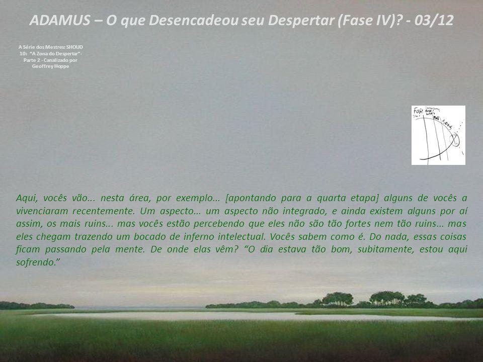 ADAMUS – O que Desencadeou seu Despertar (Fase IV).
