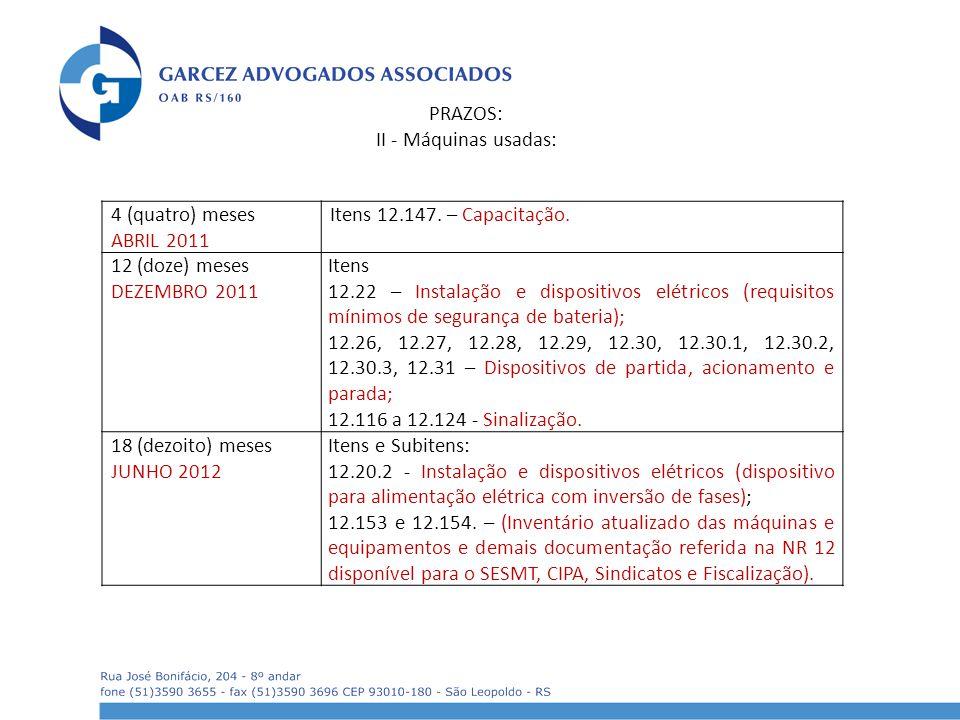 4 (quatro) meses ABRIL 2011 Itens 12.147. – Capacitação. 12 (doze) meses DEZEMBRO 2011 Itens 12.22 – Instalação e dispositivos elétricos (requisitos m