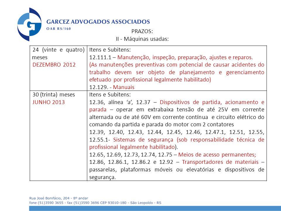 24 (vinte e quatro) meses DEZEMBRO 2012 Itens e Subitens: 12.111.1 – Manutenção, inspeção, preparação, ajustes e reparos. (As manutenções preventivas