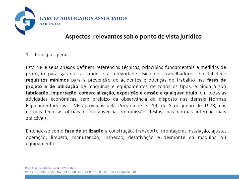 Aspectos relevantes sob o ponto de vista jurídico 1.Princípios gerais: Esta NR e seus anexos definem referências técnicas, princípios fundamentais e m
