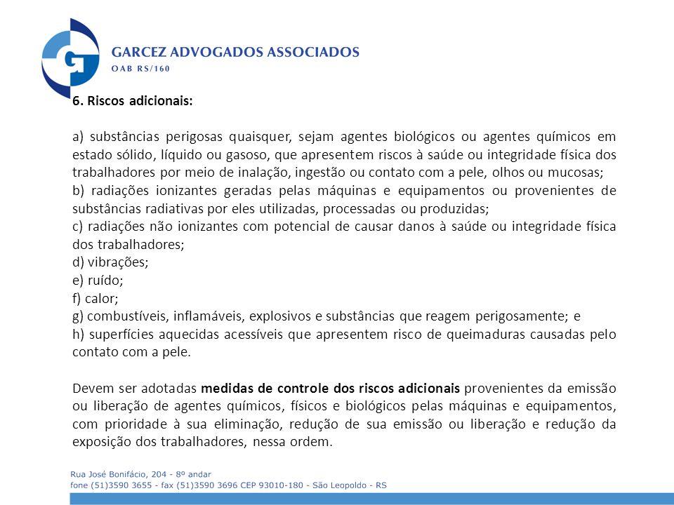 6. Riscos adicionais: a) substâncias perigosas quaisquer, sejam agentes biológicos ou agentes químicos em estado sólido, líquido ou gasoso, que aprese