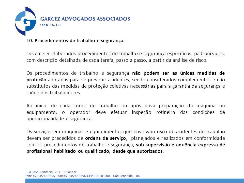 10. Procedimentos de trabalho e segurança: Devem ser elaborados procedimentos de trabalho e segurança específicos, padronizados, com descrição detalha