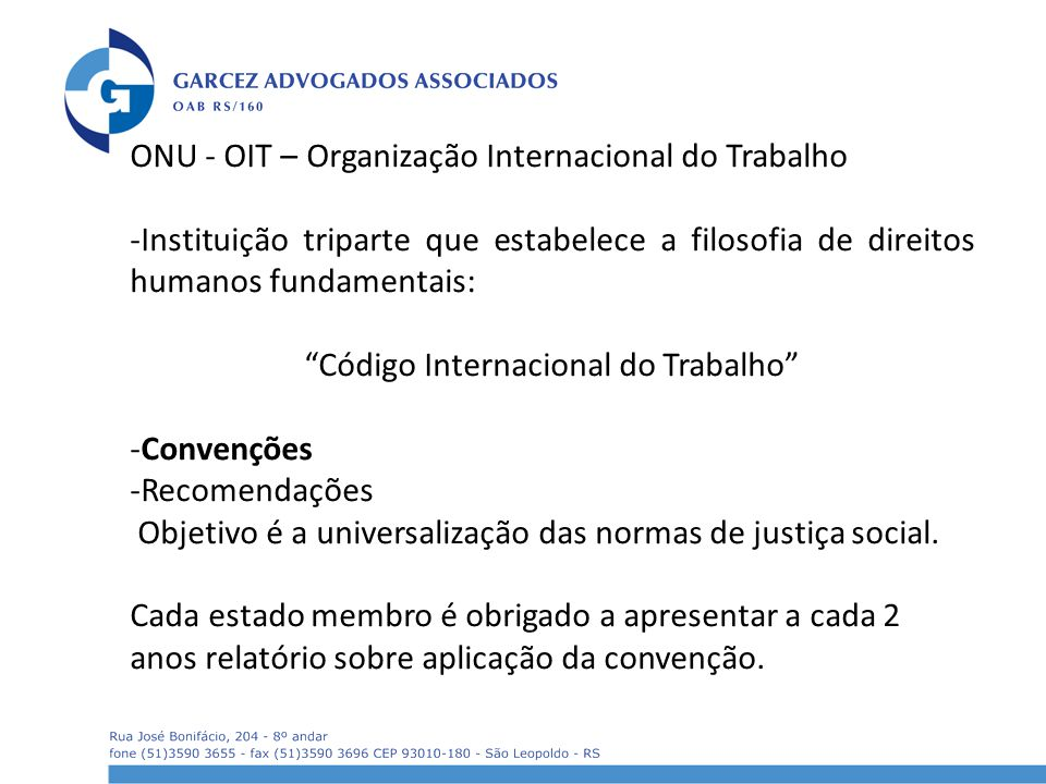 ONU - OIT – Organização Internacional do Trabalho -Instituição triparte que estabelece a filosofia de direitos humanos fundamentais: Código Internacio
